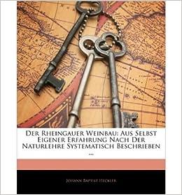Der Rheingauer Weinbau: Aus Selbst Eigener Erfahrung Nach Der Naturlehre Systematisch Beschrieben ... (Paperback)(German) - Common