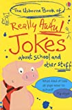 The Usborne Book of Really Awful Jokes: About School and Other Stuff