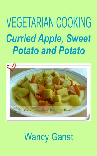 Vegetarian Cooking: Curried Apple, Sweet Potato and Potato (Vegetarian Cooking - Vegetables with Dairy Product, Egg or Honey Book - Curried Potato Sweet