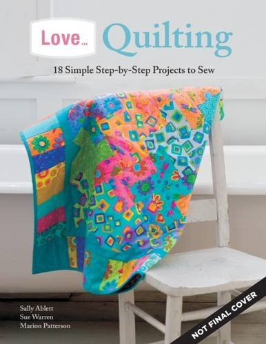 Love Of Quilting (Love. Quilting: 18 Simple Step-by-Step Projects to Sew)