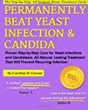 Permanently Beat Yeast Infection and Candida, Caroline Greene, 1483967875