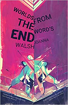 Worlds From The Word's End por Joanna Walsh epub