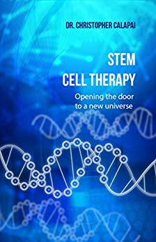 Stem Cell Therapy: Opening the Door to a New Universe by [Calapai, Dr. Christopher]