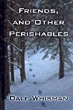 Friends and Other Perishables, Dale Whisman, 1594142599