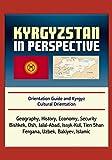 Kyrgyzstan in Perspective - Orientation Guide and Kyrgyz Cultural Orientation: Geography, History, Economy, Security, Bishkek, Osh, Jalal-Abad, Issyk-Kul, Tien Shan, Fergana, Uzbek, Bakiyev, Islamic