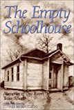 The Empty Schoolhouse: Memories of One-Room Texas Schools (Centennial Series of the Association of Former Students, Texas A&M University)