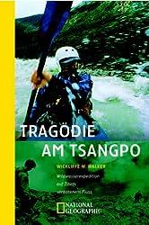 Tragödie am Tsangpo. Wildwasserexpedition auf Tibets verbotenem Fluss.