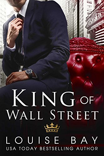 King of Wall Street: a sexy, standalone, contemporary romance by [Bay, Louise]
