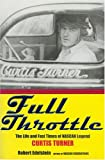 Full Throttle: The Life and Fast Times of NASCAR Legend Curtis Turner