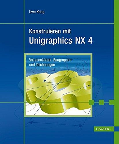 Konstruieren mit Unigraphics NX 4: Volumenkörper, Baugruppen und Zeichnungen
