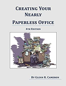 Creating Your Nearly Paperless Office: 4th Edition by [Cameron, Glenn R.]