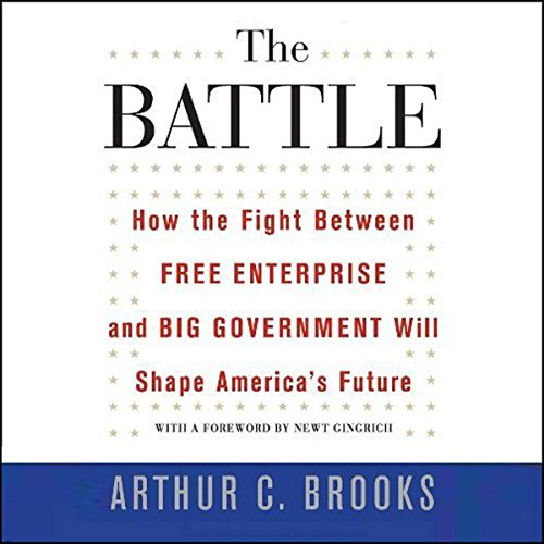 The Battle: How the Fight Between Free Enterprise and Big Government Will Shape America's Future by Audible Studios
