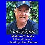 Tom Flynn, Medium & Healer   Tom Flynn,Sharon S. Darrow