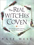 The Real Witches' Coven: The Definitive Guide to Forming Your Own Wiccan Group: The Definite Guide to Forming Your Own Wiccan Group
