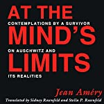 At the Mind's Limits: Contemplations by a Survivor on Auschwitz and Its Realities | Jean Amery