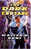 The Dark Crusade, Walter H. Hunt and Walter Hunt, 0765349833