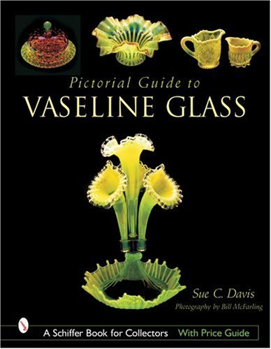 Pictorial Guide to Vaseline Glass (Schiffer Book for -