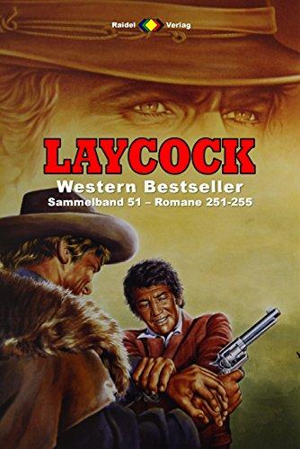 Laycock Western Sammelband 51: Romane 251-255 (5 Western-Romane) (German Edition)