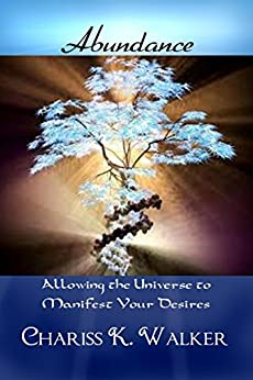 Abundance:  Allowing the Universe to Manifest Your Desires by [Walker, Chariss K.]