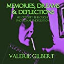 Memories, Dreams & Deflections: My Odyssey Through Emotional Indigestion Audiobook by Valerie Gilbert Narrated by Valerie Gilbert
