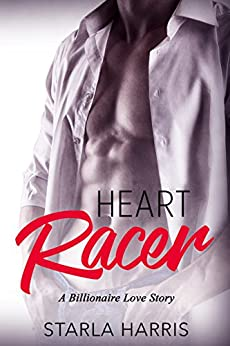Heart Racer: A Billionaire Love Story by [Harris, Starla]