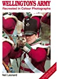 Wellington's Army Recreated in Colour Photographs (Europa Militaria)