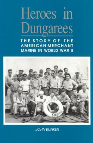(Heroes in Dungarees: The Story of the American Merchant Marine in World War II)
