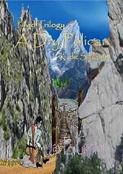 A Dry Pelican: Pavid Trilogy (Kadic Series Book 4) by [Garson, Jax E.]