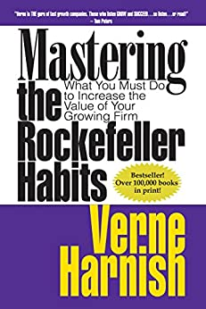 Mastering the Rockefeller Habits: What You Must Do to Increase the Value of Your Growing Firm by [Harnish, Verne]