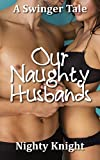 Our Naughty Husbands: A Swinger Tale