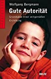Gute Autorität: Grundsätze einer zeitgemäßen Erziehung (Beltz Ratgeber, Band 886)