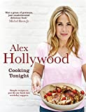 Alex Hollywood: Cooking Tonight: Simple recipes to put the joy back into weekday suppers