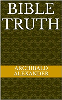A Brief Compend Of Bible Truth (English Edition) de [Alexander, Archibald]