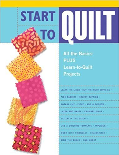 Start to Quilt: All the Basics Plus Learn-to-Quilt Projects by Editors of Creative Publishing (2005-08-01)