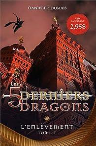 Les 5 derniers dragons, tome 1 : L'enlèvement par Danielle Dumais