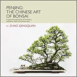 Penjing: The Chinese Art of Bonsai: A Pictorial Exploration of Its