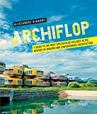 Archiflop. A guide to the most spectacular failures in the history of modern and contemporary architecture