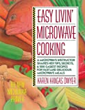 Easy Livin' Microwave Cooking: A microwave instructor shares tips, secrets, & 200 easiest recipes for fast a