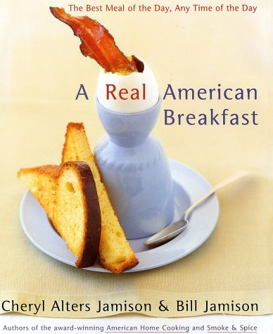 A Real American Breakfast: The Best Meal of the Day, Any Time of the Day - Real American Breakfast
