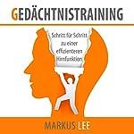 Gedächtnistraining: Schritt für Schritt zu einer effizienteren Hirnfunktion   Markus Lee