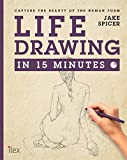 Life Drawing in 15 Minutes: Capture the beauty of the human form