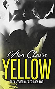 Yellow (The Safeword Series: Book Two) (An Alpha Billionaire Romance) by [Claire, Ava]