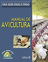 Manual de avicultura/ Poultry Farming Manual: Una guia paso a paso/ a Step by Step Guide (Como Hacer Bien Y Facilmente/ How to Do It Right and Easy)