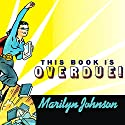 This Book Is Overdue!: How Librarians and Cybrarians Can Save Us All Audiobook by Marilyn Johnson Narrated by Hillary Huber