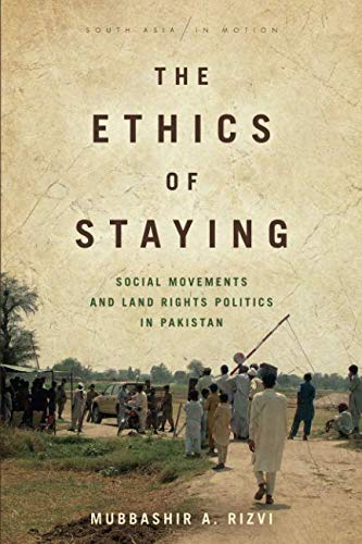The Ethics of Staying: Social Movements and Land Rights Politics in Pakistan (South Asia in ()