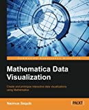 Mathematica Data Visualization: Create and Prototype Interactive Data Visualizations Using Mathematica