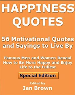 Happiness Quotes 56 Motivational Quotes And Sayings To Live By