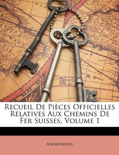 Recueil De Pièces Officielles Relatives Aux Chemins De Fer Suisses, Volume 1 (French Edition) pdf