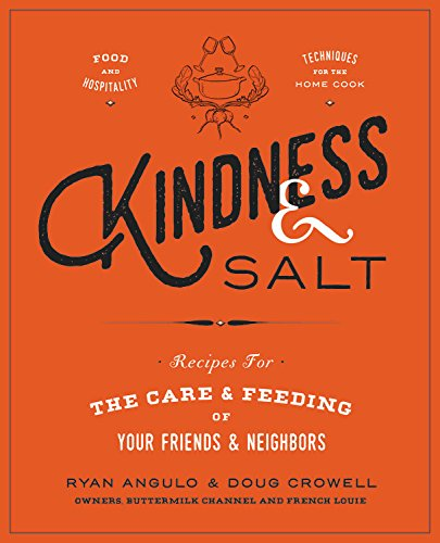 Kindness & Salt: Recipes for the Care and Feeding of Your Friends and Neighbors by Ryan Angulo, Doug Crowell