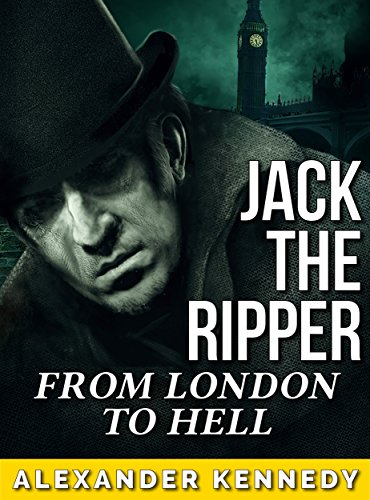(Jack the Ripper: From London to Hell (The True Story of Jack the Ripper) (Historical Biographies of Famous People))